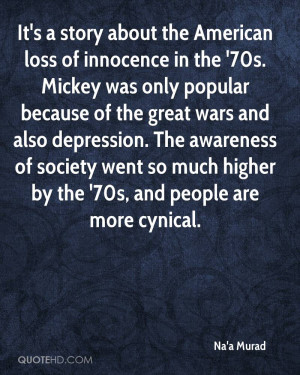 It's a story about the American loss of innocence in the '70s. Mickey ...