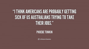 think Americans are probably getting sick of us Australians trying ...