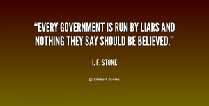 quote-I.-F.-Stone-every-government-is-run-by-liars-and-238854.png