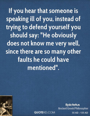 If you hear that someone is speaking ill of you, instead of trying to ...