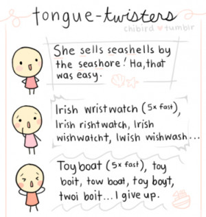 Tongue twisters - ugh, how difficult!