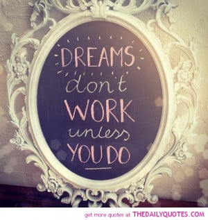 dreams-dont-work-unless-you-do-life-quotes-sayings-pictures.jpg