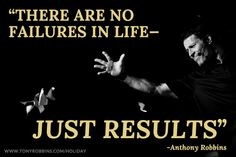 ... are no failures in life—just results.