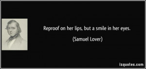 Reproof on her lips, but a smile in her eyes. - Samuel Lover