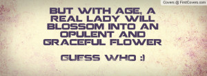 ... blossom into an opulent and graceful flower guess who :) , Pictures