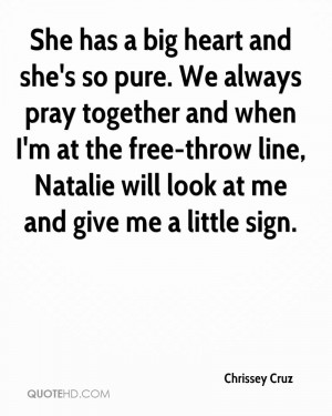 She has a big heart and she's so pure. We always pray together and ...