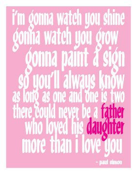 ... etsy.com/listing/105236953/paul-simon-father-daughter-quote-11x14 Like