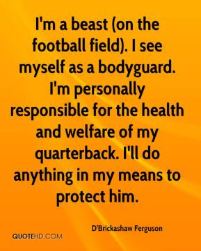 Im A Beast Quotes I'm a beast (on the football