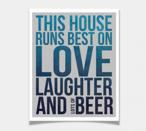 Modern Quote This House Runs Best on Love Laughter and Beer Art Print ...