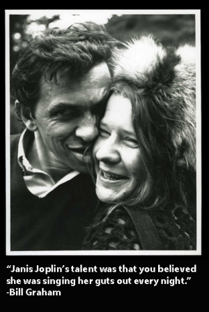Janis Joplin's talent was that you believed she was singing her guts ...