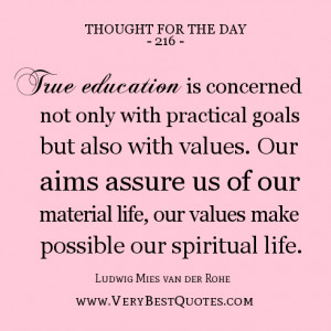 THOUGHT for the day on education, True education is concerned not only ...