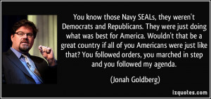 You know those Navy SEALs, they weren't Democrats and Republicans ...