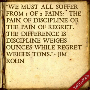 Jim Rohn #quote In 2013 will we choose the pain of discipline or the ...