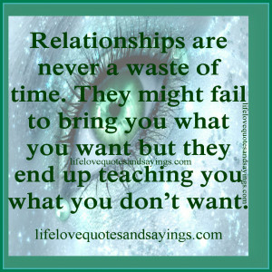 Relationships are never a waste of time. They might fail to bring you ...