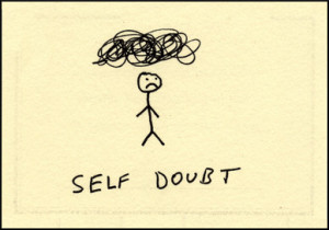 ... of my members this morning that I have all to often about self-doubt