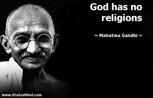 God has no religions - Mahatma Gandhi Quotes - StatusMind.com