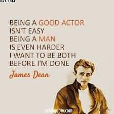 Being A Good Actor Isn't Easy Being A Man Is Even Harder I Want To ...