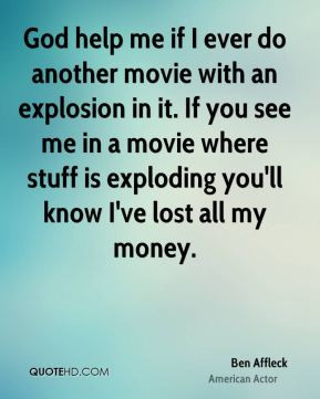 Ben Affleck - God help me if I ever do another movie with an explosion ...