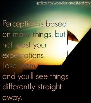 Perception quote via Alice in Wonderland's Teatray at www.Facebook.com ...
