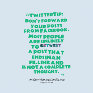 Quotes Picture: twittertip: don't forward your posts from facebook ...