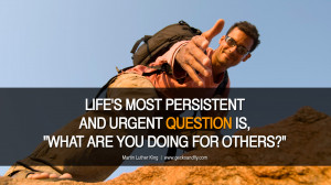 "LIFE'S MOST PERSISTENT AND URGENT QUESTION IS, ""WHAT ARE YOU DOING ..."