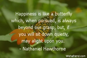 butterfly-Happiness is like a butterfly which, when pursued, is always ...