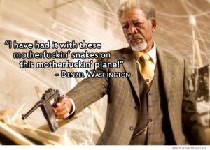 ... ' snakes on this motherfuckin' plane! – Denzel Washington