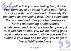 if you notice that you are feeling bad d