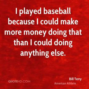 bill terry quotes baseball must be a great game to survive the fools ...