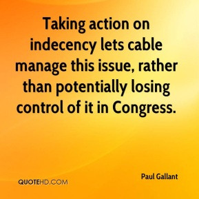 Paul Gallant - Taking action on indecency lets cable manage this issue ...