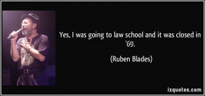 Yes, I was going to law school and it was closed in '69. - Ruben ...