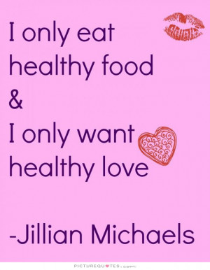 Healthy Food Quotes Sayings I only eat healthy food