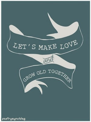 Love Quote Let's make love and grow old together