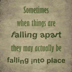 Sometimes when things fall apart