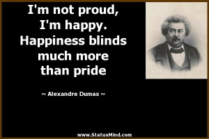 not proud, I'm happy. Happiness blinds much more than pride ...