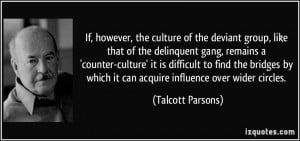, the culture of the deviant group, like that of the delinquent gang ...