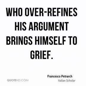 Francesco Petrarch - Who over-refines his argument brings himself to ...