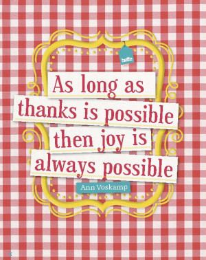 as thanks is possible then joy is always possible - Ann Voskamp #quote ...