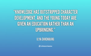 Knowledge has outstripped character development, and the young today ...