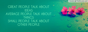 PEOPLE TALK ABOUT IDEASAVERAGE PEOPLE TALK ABOUT THINGSSMALL PEOPLE ...
