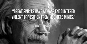 quote-Albert-Einstein-great-spirits-have-always-encountered-violent ...