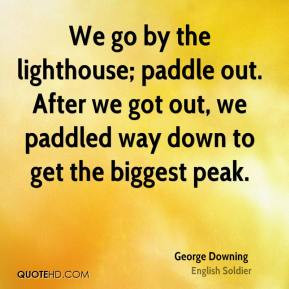 George Downing - We go by the lighthouse; paddle out. After we got out ...