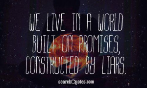 ... constructed by liars unknown quotes 365 up 45 down promise quotes lies
