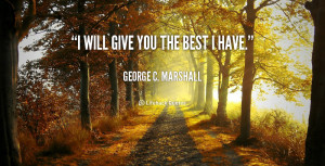 george c marshall quotes i will give you the best i have george c ...