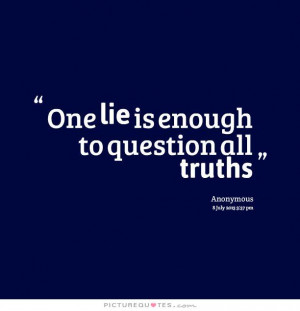 One lie is enough to question all truths Picture Quote #1