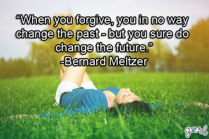 ... Change The Past But You Sure Do Change The Future - Forgiveness Quotes