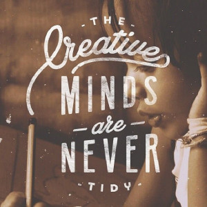 the creative minds are never tidy
