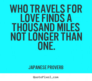 Quotes about love - Who travels for love finds a thousand miles..