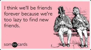 lazy-friends-forever-friendship-ecards-someecards.png