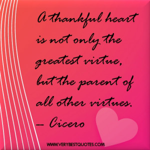 thankful heart is not only the greatest virtue, but the parent of ...